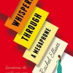 BOOK REVIEW: Whispers Through a Megaphone by Rachel Elliott