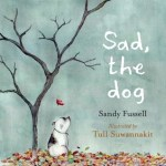 BOOK REVIEW: Sad, the dog by Sandy Fussell, illustrated by Tull Suwannakit