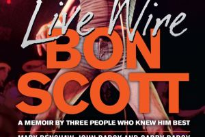 BOOK REVIEW: Live Wire – Bon Scott by Mary Renshaw, John D'Arcy and Gabby D'Arcy