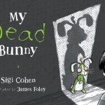BOOK REVIEW: My Dead Bunny by Sigi Cohen, illustrated by James Foley