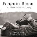 BOOK REVIEW: Penguin Bloom – The Odd Little Bird Who Saved a Family by Cameron Bloom & Bradley Trevor Greive