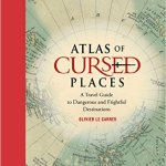 BOOK REVIEW: Atlas of Cursed Places by Olivier Le Carrer