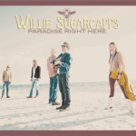 NEWS: New Album from Americana Collective WILLIE SUGARCAPPS – PARADISE RIGHT HERE