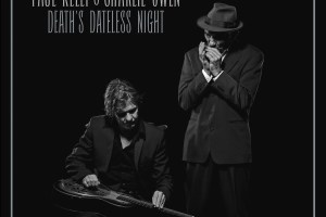 PAUL KELLY & CHARLIE OWEN ANNOUNCE DEATH'S DATELESS NIGHT ALBUM & unique HEAVENLY SOUNDS TOUR