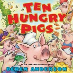 BOOK REVIEW: Ten Hungry Pigs by Derek Anderson