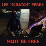 CD REVIEW: LEE 'SCRATCH' PERRY – Must Be Free