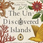 BOOK REVIEW: The Un-Discovered Islands by Malachy Tallack, illustrated by Katie Scott