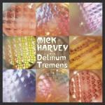 CD REVIEW: MICK HARVEY – Delirium Tremens