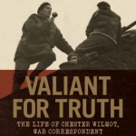 BOOK REVIEW: Valiant for Truth – The Life of Chester Wilmot, War Correspondent by Neil McDonald with Peter Brune