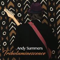 NEWS: ANDY SUMMERS TRIBOLUMINESCENCE SET TO DROP MARCH 24