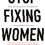 BOOK REVIEW: Stop Fixing Women – Why Building Fairer Workplaces is Everyone's Business by Catherine Fox