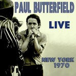 CD REVIEW: PAUL BUTTERFIELD – Live, New York 1970