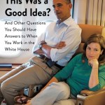 BOOK REVIEW: Who Thought This Was a Good Idea? And Other Questions You Should Have Answers to When You Work in the White House by Alyssa Mastromonaco with Lauren Oyler