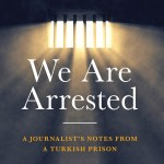 BOOK REVIEW: We Are Arrested – A Journalist's Notes from a Turkish Prison by Can Dündar
