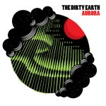 CD REVIEW: THE DIRTY EARTH – Aurora