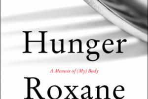 BOOK REVIEW: Hunger – A Memoir of (My) Body by Roxane Gay