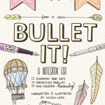 BOOK REVIEW: Bullet It! A Notebook for Planning Your Days, Chronicling Your Life, and Creating Beauty by Nicole Lara