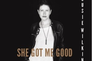 CD REVIEW: SUSIE WILKINS – She Got Me Good [EP]