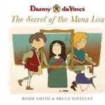 BOOK REVIEW: DANNY DAVINCI – THE SECRET OF THE MONA LISA by Rosie Smith & Bruce Whatley