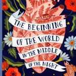 BOOK REVIEW: The Beginning of the World in the Middle of the Night by Jen Campbell