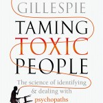 BOOK REVIEW: Taming Toxic People – The Science of Identifying and Dealing with Psychopaths at Work & at Home by David Gillespie