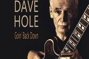 DAVE HOLE ANNOUNCES 10TH ALBUM – GOIN' BACK DOWN – AND AUSTRALIAN TOUR