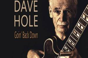 DAVE HOLE ANNOUNCES 10TH ALBUM – GOIN' BACK DOWN – AND AUSTRALIAN TOUR