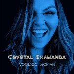 MUSIC: CRYSTAL SHAWANDA – Voodoo Woman