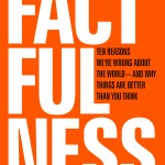 BOOK REVIEW: Factfulness: Ten Reasons We're Wrong About the World – And Why Things Are Better than You Think by Hans Rosling with Ola Rosling and Anna Rosling Ronnlund