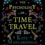 BOOK REVIEW: The Psychology of Time Travel by Kate Mascarenhas