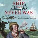 BOOK REVIEW: The Ship That Never Was- The Greatest Escape Story of Australian Colonial History by Adam Courtenay