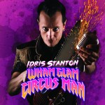 FRINGE FESTIVAL REVIEW: IDRIS STANTON – WHAM GLAM CIRCUS MAN