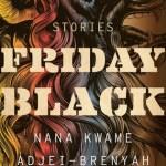 BOOK REVIEW: Friday Black by Nana Kwame Adjei-Brenyah