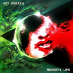 MUSIC REVIEW: HOT BREATH – Rubbery Lips