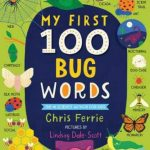 BOOK REVIEW: My First 100 Bug Words by Chris Ferrie, pictures by Lindsay Dale-Scott