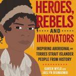 BOOK REVIEW: Heroes, Rebels, and Innovators by Karen Wyld and Jaelyn Biumaiwai