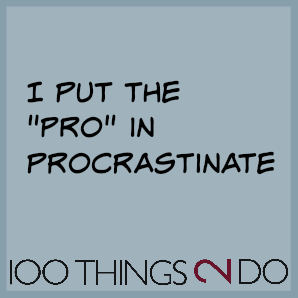 "Joke:  ""I put the PRO in procrastinate"""