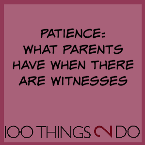 """Joke:  """"Patience: What parent's have when there are witnesses"""""""