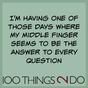 "Joke: ""I'm having one of those days where my middle finger seems to be the answer to every question"""