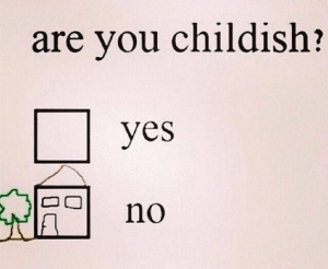Too Funny - yes I'm childish!