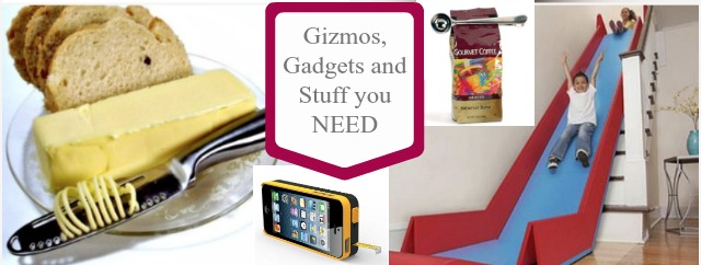 Gizmos, Gadgets and stuff you need