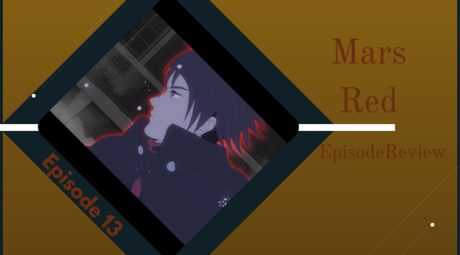 Mars Red Episode 13 Review