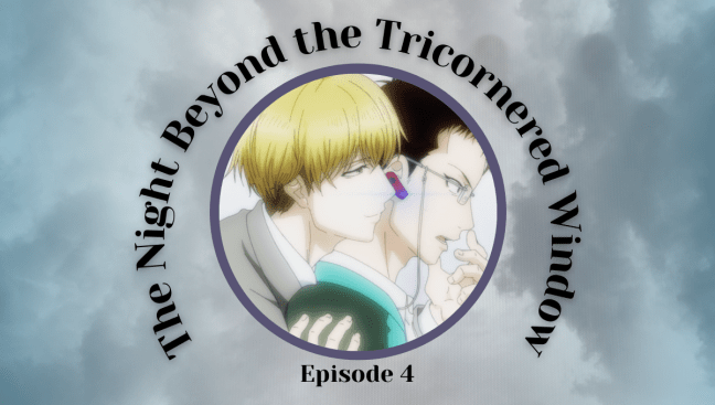 The Night Beyond the Tricornered Window Episode 4 Review