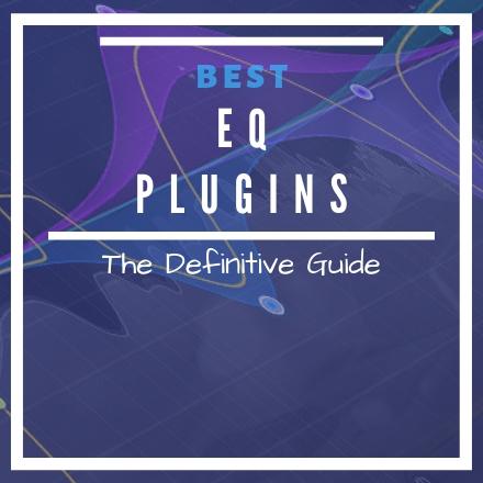 EQ VST Plugins: The Ultimate Guide [2019 UPDATE]