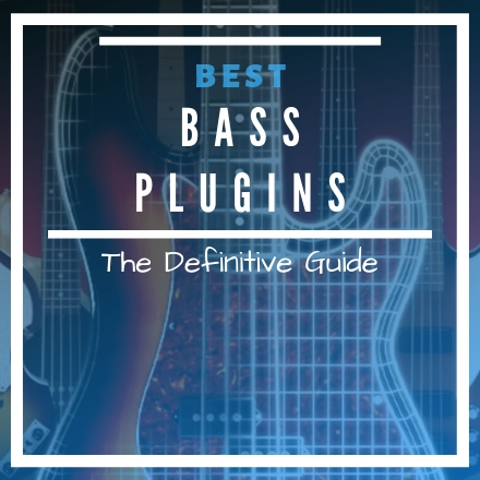 Bass VST Plugins: The Ultimate Guide of 2019 [UPDATED]