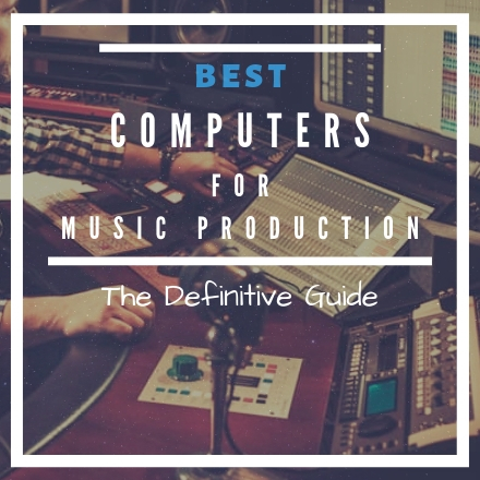 The Best Audio Computer For Recording Music [2018 UPDATE]