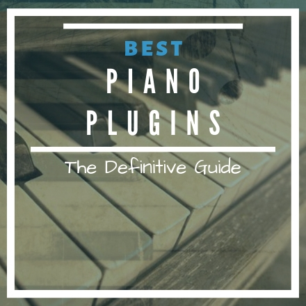 Piano VST Plugins: The Ultimate Guide [2019 UPDATE]