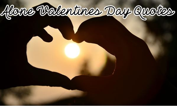 [30+] Alone Valentines Day Quotes And Sayings