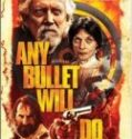 Nonton Any Bullet Will Do 2018 Indonesia Subtitle