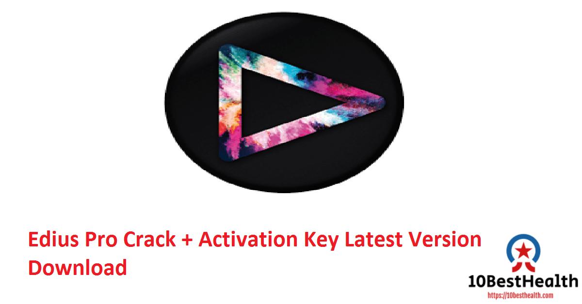 Edius Pro Crack + Activation Key Latest Version Download